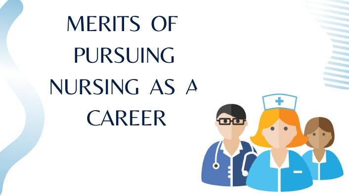 MERITS  OF  PURSUING  NURSING  AS  A  CAREER